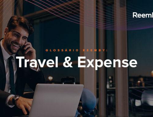 Travel & Expense: o que é e por que sua empresa deve prestar atenção