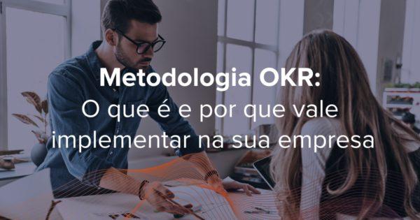 A metodologia OKR (Objectives and Key Results) se popularizou graças ao Google e seus incríveis resultados obtidos desde 1999