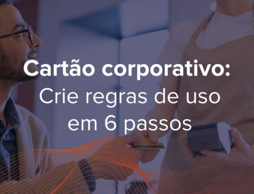 Crie regras de uso do cartão corporativo em 6 passos