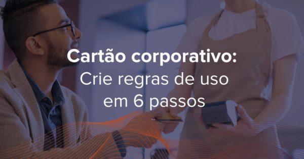 Criar regras de uso do cartão corporativo garante segurança e transparência para a empresa, além de minimizar eventuais danos