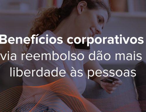 Benefícios corporativos via reembolso dão mais liberdade às pessoas