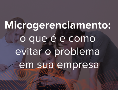 Microgerenciamento: o que é e como evitar o problema em sua empresa